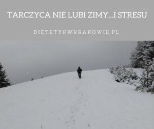 Tarczyca nie lubi zimy i stresy dietetykwkrakowie.pl